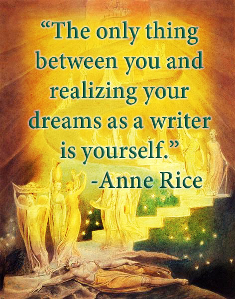 """Author Quote : """"The Only Thing Between You and Realizing Your Dreams as a Writer is Yourself."""" - Anne Rice"""
