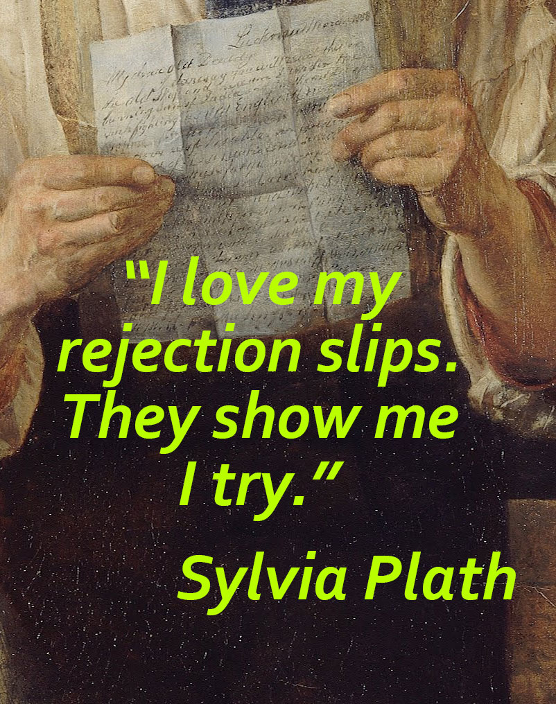 """I love my rejection slips. They show me I try."" Sylvia Plath"